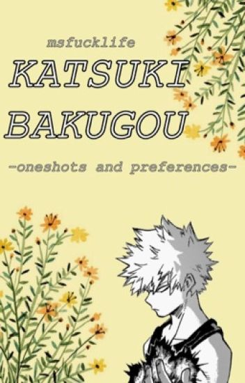 Katsuki Bakugou Oneshots and Preferences~ - uwu - Wattpad