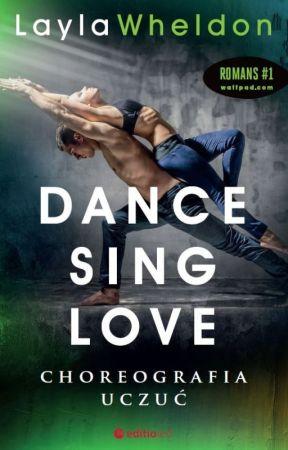 Dance, Sing, Love. Choreografia uczuć by LaylaWheldon