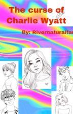 The curse of Charlie Wyatt  by rivernaturalfan