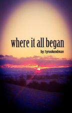 Where It All Began - Tyrus by tyruskoodman