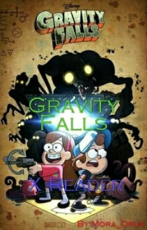 Gravity Falls x Reader :3 by _Anxiety_Pro_