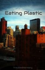 Eating Plastic by TroubledHarmony