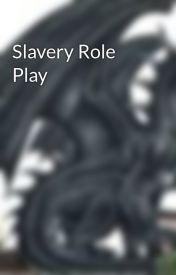 Slavery Role Play by slydragon05