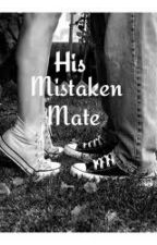 His Mistaken Mate (book 1) by CantLoveAWerewolf