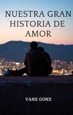 Nuestra gran historia de amor by vane01gonz