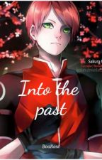 Into the past ( A Naruto TimeTravel Fanfic) by SamiaWilson9