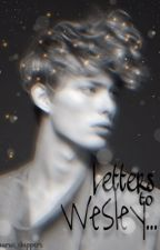 Letters to Wesley... If That's Even How You Spell Your Name. by taurus_shippers