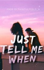 Just Tell Me When by axxx_lxx