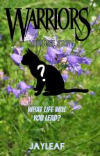 Warrior Cats: Your Life by Jayleaf_SaveW