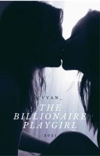 The Billionaire Playgirl by _Vyan_