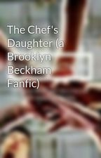 The Chef's Daughter (a Brooklyn Beckham Fanfic) by GabbyHoranW