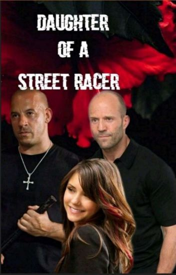 Daughter Of A Street Racer [ A Fast And Furious Fan-fiction