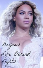 Life Behind Lights ( A Beyonce' story) by Golden_Heart___