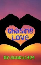 Chasing Love by Saachi1424