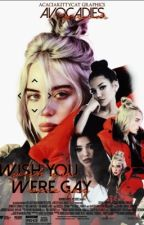 wish you were gay; billie eilish by avocadies