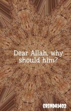 Dear Allah, why should him? by erinda1402