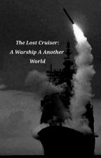 The Lost Cruiser : A Warship in a Another World by Carl-D-Great