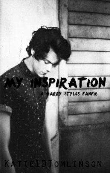 My Inspiration (A Harry Styles Fan-fic) by Katie1Dtomlinson