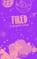 TIRED.'CL0SED!! (grfx. shop) by lutosfi-