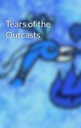 Tears of the Outcasts by Phoenyx