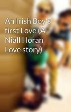 An Irish Boy's first Love (A Niall Horan Love story) by OneDirectionForever3