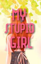 My Stupid Girl(On-Going)(Stupid Series#1) by Grey_Evening