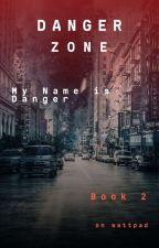 """DANGER ZONE"" (Book 2 of My Name is Danger) by Demonlab"