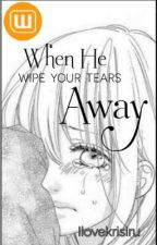 When he wipe your tears away by Ilovekrisiru