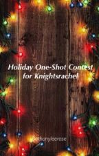 Holiday One-Shot Contest for Knightsrachel by Bethanyleerose