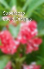 Supercorp Lucid Dreams by t0uchm3n0t