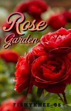 Rose Garden (Short Story) by fishykhee_05