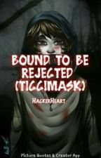 BOUND TO BE REJECTED  (TICCIMASK) by Lizzyjustin51