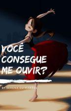 VOCÊ CONSEGUE ME OUVIR? by Serena_guima