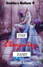 Goblin's Hollow #5 The Changeling Fairy by jessicalminor