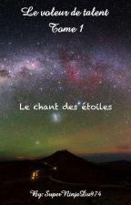 Le voleur de talent Tome I: Le chant des étoiles by SuperNinjaDu974