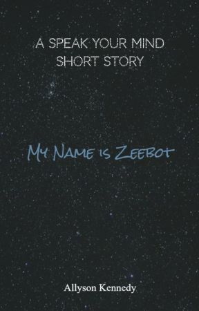 My Name is Zeebot by authoringarrowheads