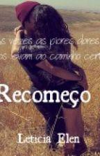 Recomeço by LeticiaElen