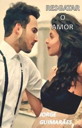 Resgatar o amor. by user18794191