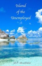 Island of the Unemployed by EasyWriter1