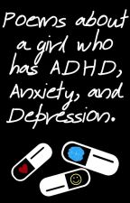 Poems about a girl who has ADHD, anxiety, and depression. by CynthiaSavita