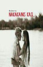 Nakakainis Kasi... (One-Shot) by itsateshai