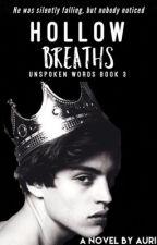 Hollow Breaths |✏️ (Unspoken Words: 3) by Bookwriter2121