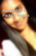 Adopted By A Pack Of Wolves by SareelaLove