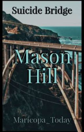 Suicide Bridge: Mason Hill [Completed] by Maricopa_Today