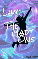Lily: The Mad One by Zecha13