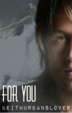 For You (a Keith Urban fanfiction) by KeithUrbanslover