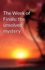The Week of Finals: the unsolved mystery by NNDF-firnen29