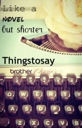 Like a novel, but shorter. (A collection of short stories) by Thingstosay