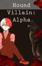 The Hound Villain: Alpha (Villain!Todoroki x Reader) by Dragonheart3606