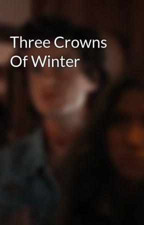 Three Crowns Of Winter by GhostWriterGirl-1